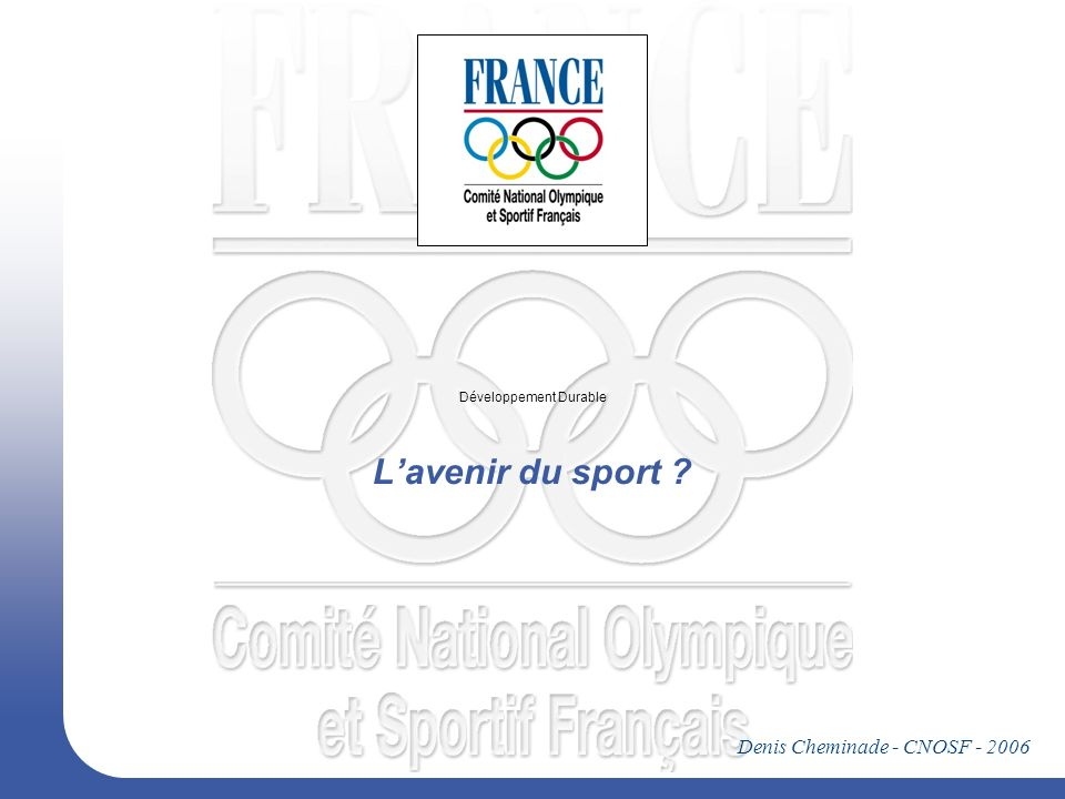 Développement Durable Lavenir du sport ? Denis Cheminade - CNOSF - 2006
