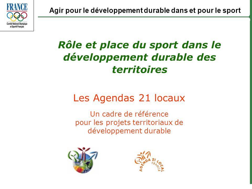 Octobre 2006 ANDD Les Agendas 21 locaux Un cadre de référence pour les projets territoriaux de développement durable Rôle et place du sport dans le dé