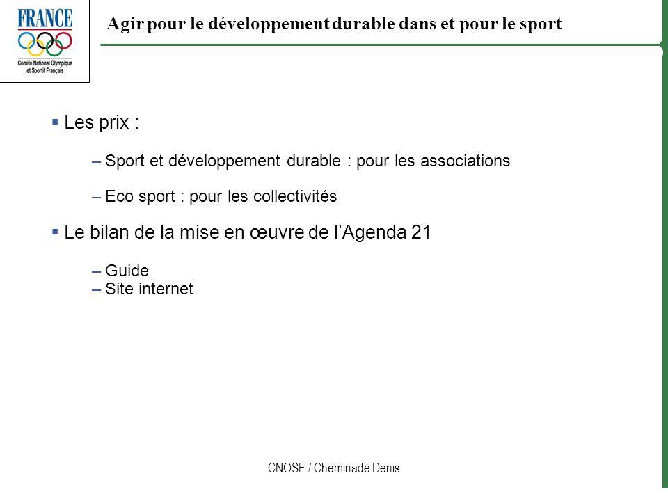CNOSF / Cheminade Denis Agir pour le développement durable dans et pour le sport Les prix : –Sport et développement durable : pour les associations –E