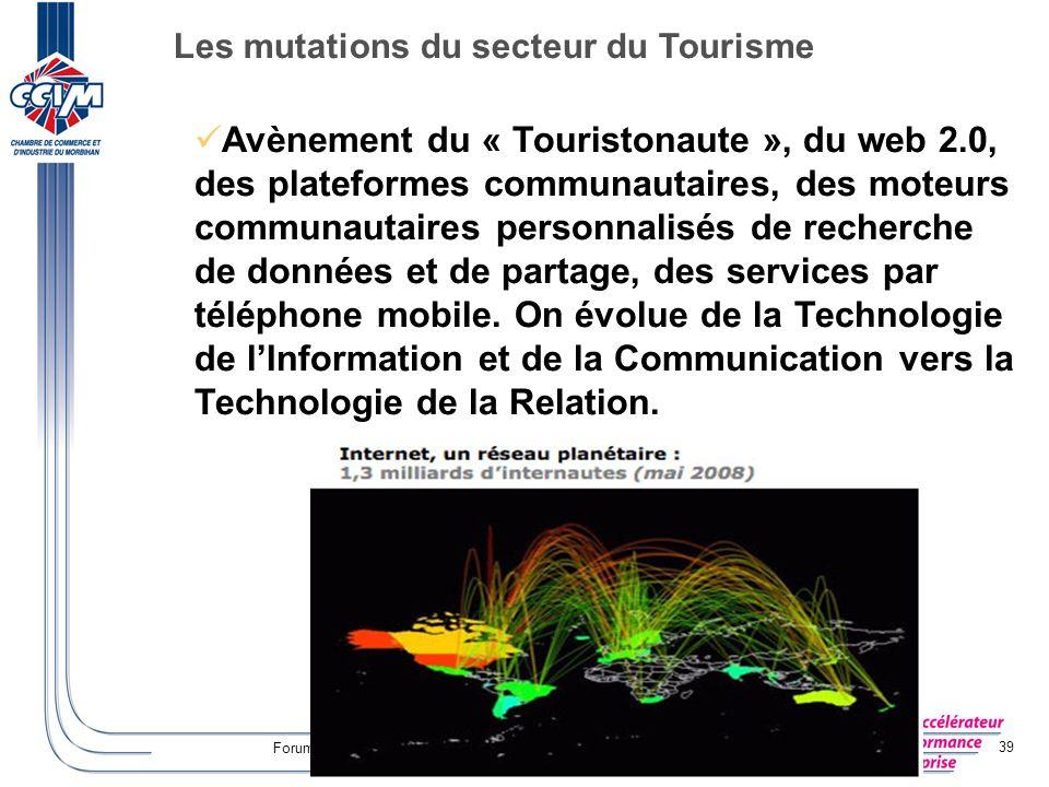 Forum « Parlons Tourisme » – Grand-Champ – 13 octobre 2008 39 Avènement du « Touristonaute », du web 2.0, des plateformes communautaires, des moteurs