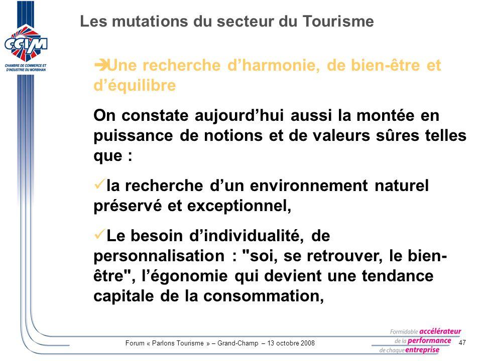 Forum « Parlons Tourisme » – Grand-Champ – 13 octobre 2008 47 Une recherche dharmonie, de bien-être et déquilibre On constate aujourdhui aussi la mont