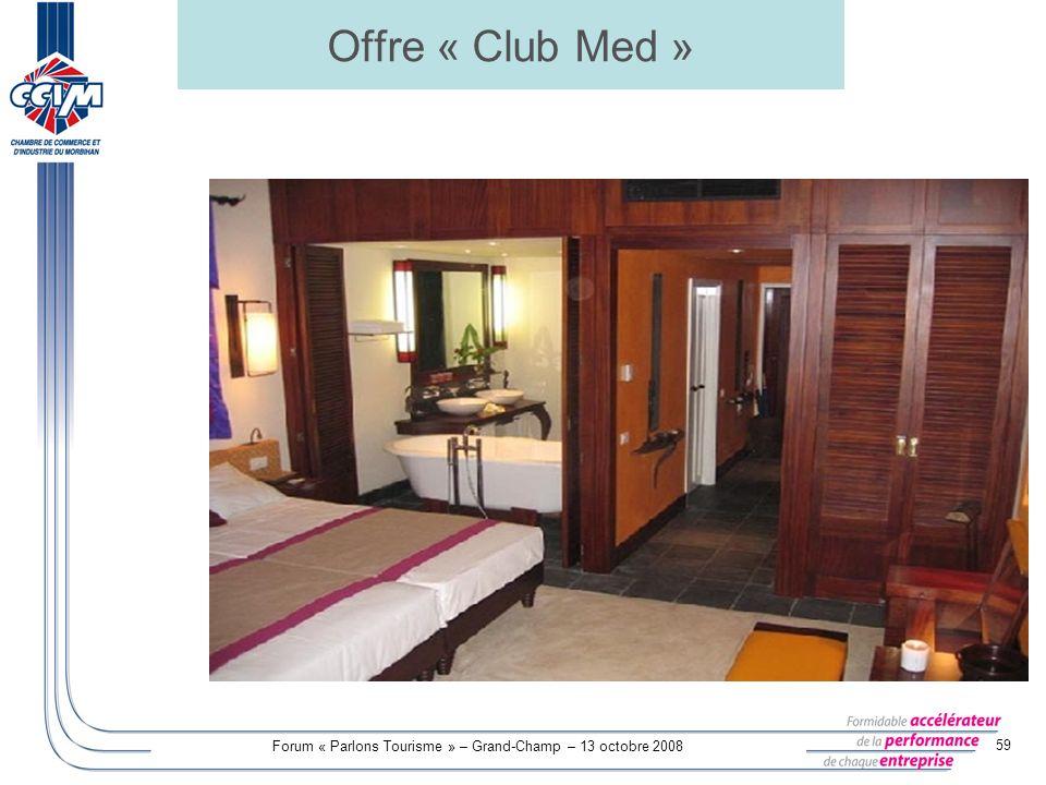 Forum « Parlons Tourisme » – Grand-Champ – 13 octobre 2008 59 Offre « Club Med »