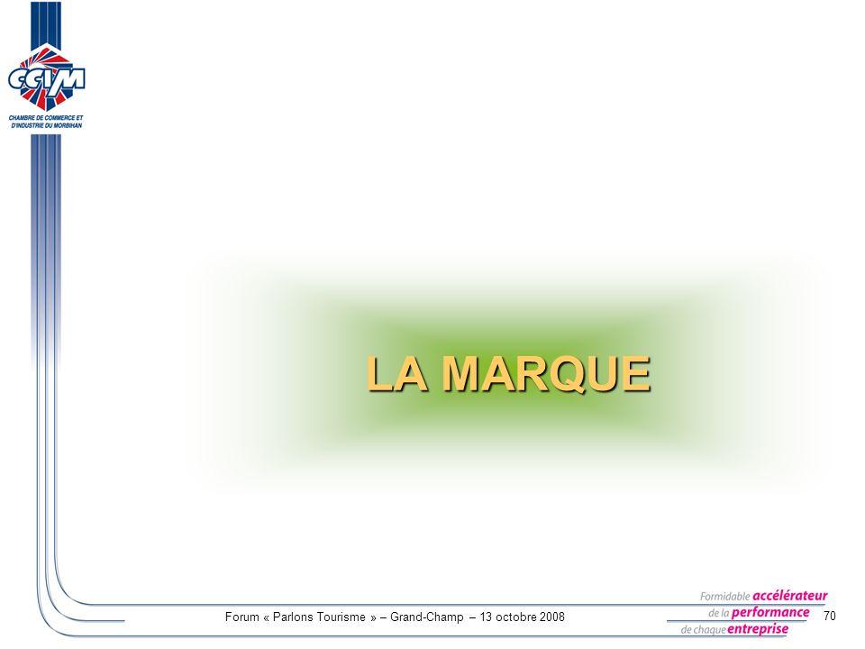 Forum « Parlons Tourisme » – Grand-Champ – 13 octobre 2008 70 LA MARQUE