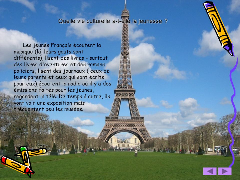 Les jeunes Français écoutent la musique (lá, leurs gouts sont différents), lisent des livres - surtout des livres d'aventures et des romans policiers,