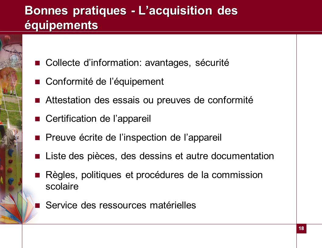 18 Bonnes pratiques - Lacquisition des équipements Collecte dinformation: avantages, sécurité Conformité de léquipement Attestation des essais ou preu