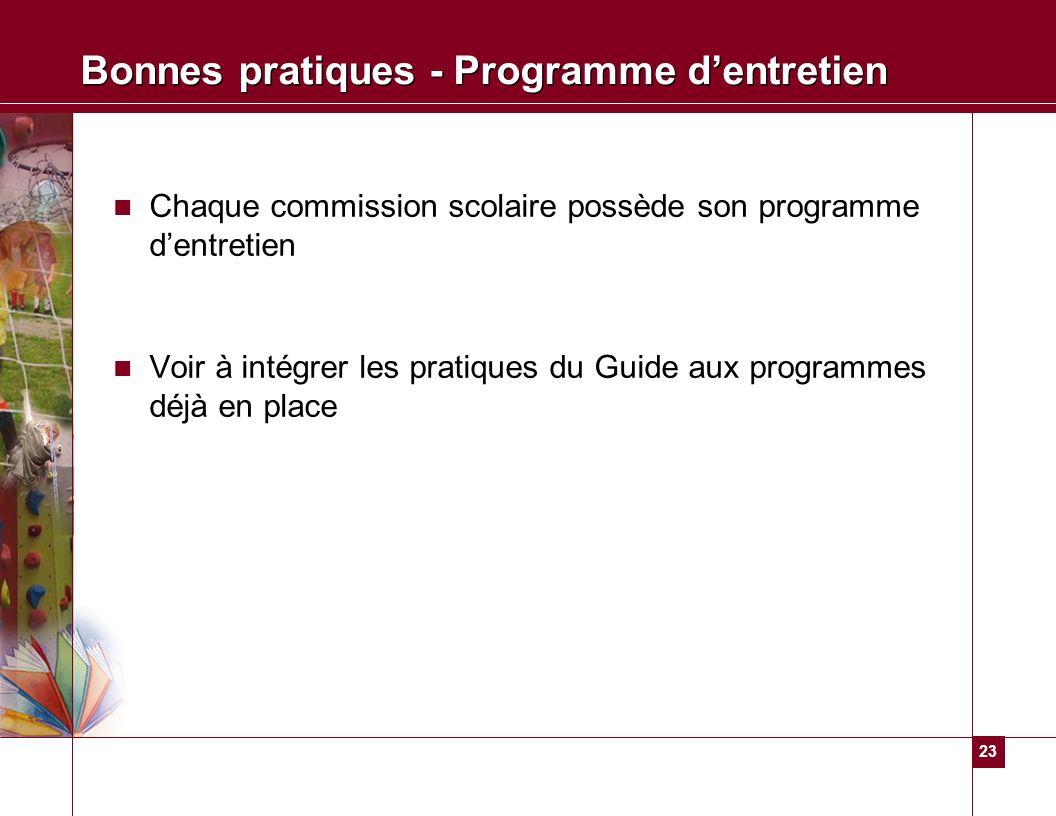 23 Bonnes pratiques - Programme dentretien Chaque commission scolaire possède son programme dentretien Voir à intégrer les pratiques du Guide aux prog