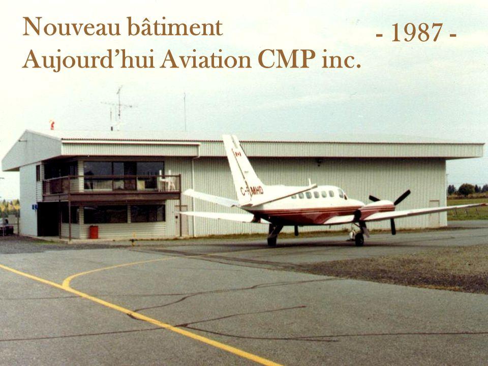Nouveau bâtiment Aujourdhui Aviation CMP inc. - 1987 -