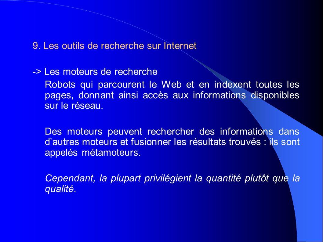 9. Les outils de recherche sur Internet -> Les moteurs de recherche Robots qui parcourent le Web et en indexent toutes les pages, donnant ainsi accès