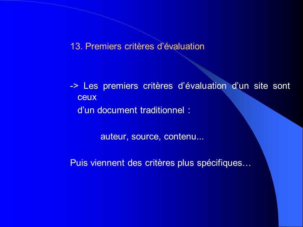 13. Premiers critères dévaluation -> Les premiers critères dévaluation dun site sont ceux dun document traditionnel : auteur, source, contenu... Puis