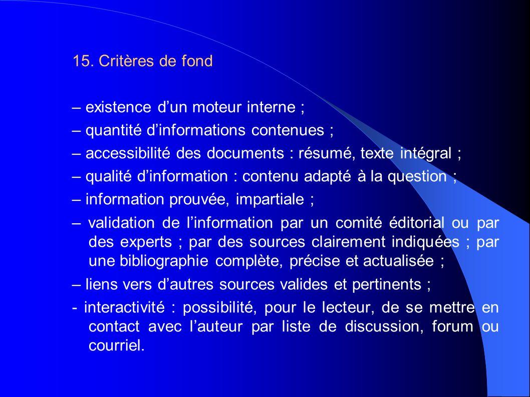 15. Critères de fond – existence dun moteur interne ; – quantité dinformations contenues ; – accessibilité des documents : résumé, texte intégral ; –
