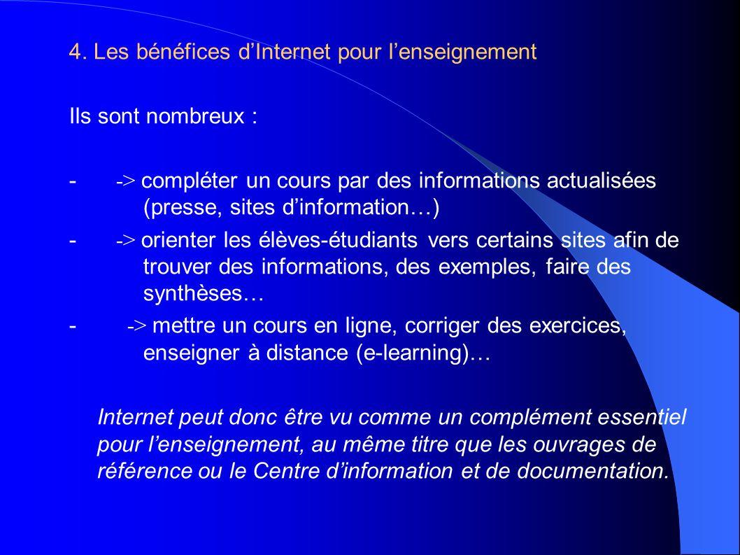 4. Les bénéfices dInternet pour lenseignement Ils sont nombreux : - -> compléter un cours par des informations actualisées (presse, sites dinformation