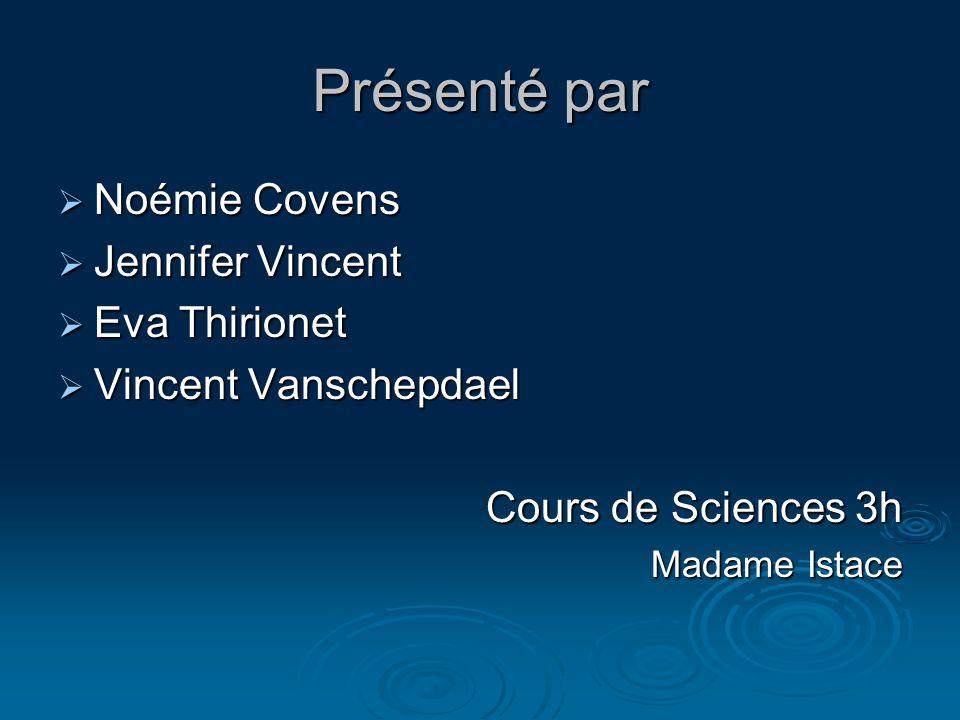 Présenté par Noémie Covens Noémie Covens Jennifer Vincent Jennifer Vincent Eva Thirionet Eva Thirionet Vincent Vanschepdael Vincent Vanschepdael Cours