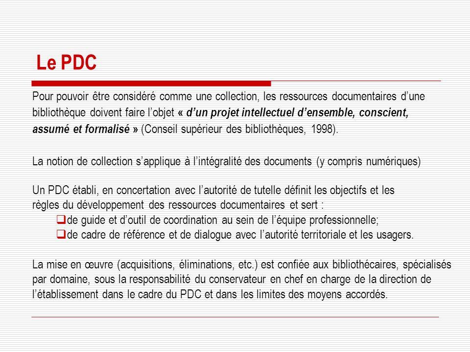 Pour pouvoir être considéré comme une collection, les ressources documentaires dune bibliothèque doivent faire lobjet « dun projet intellectuel densemble, conscient, assumé et formalisé » (Conseil supérieur des bibliothèques, 1998).