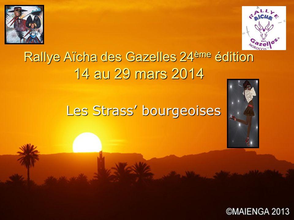 Rallye Aïcha des Gazelles 24 ème édition 14 au 29 mars 2014 Les Strass bourgeoises