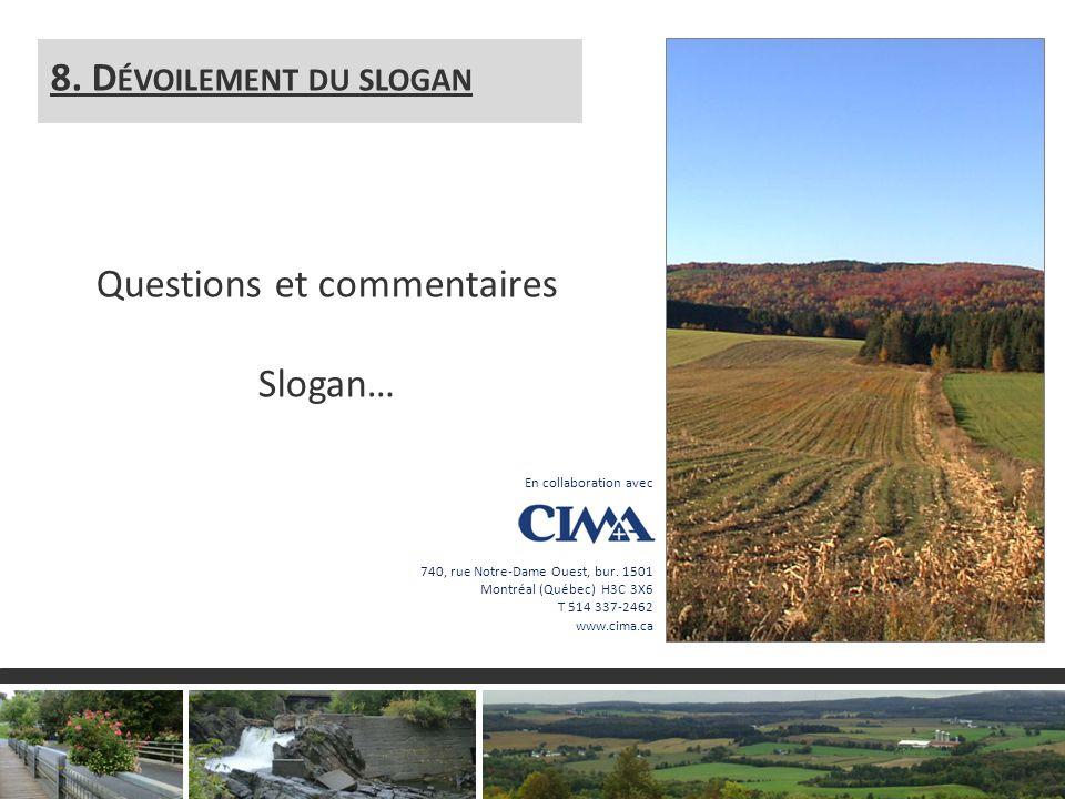 3 8. D ÉVOILEMENT DU SLOGAN Questions et commentaires Slogan… En collaboration avec 740, rue Notre-Dame Ouest, bur. 1501 Montréal (Québec) H3C 3X6 T 5