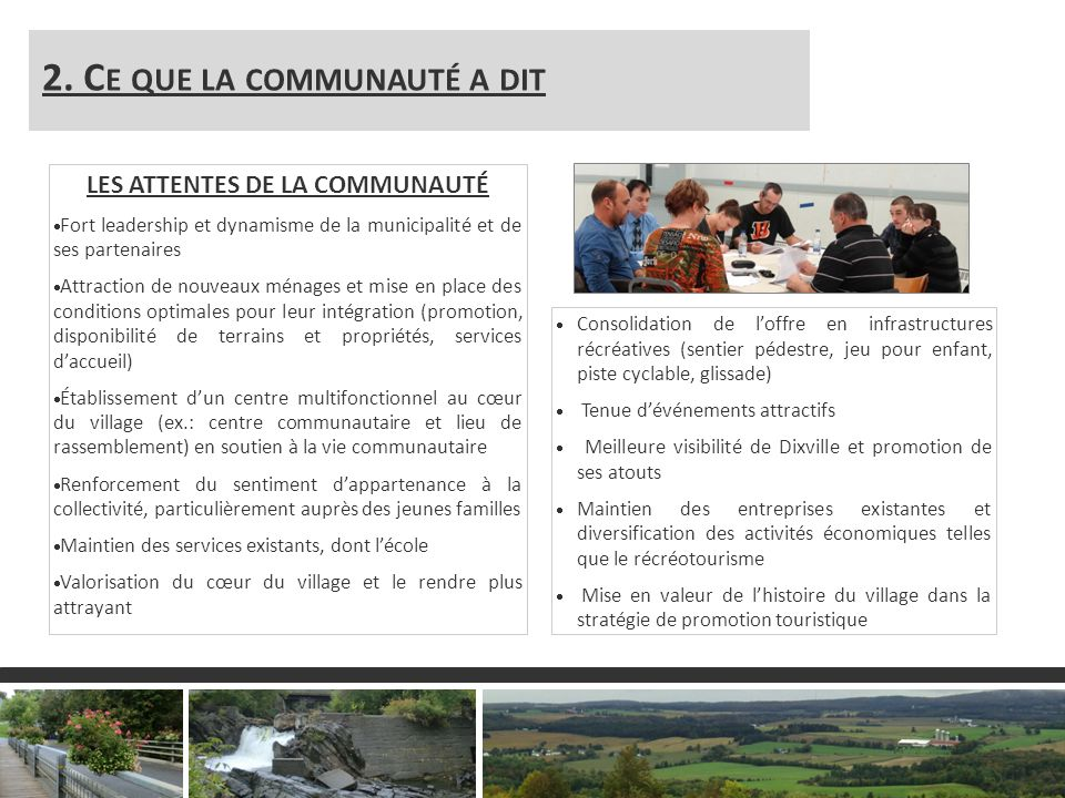 3 2. C E QUE LA COMMUNAUTÉ A DIT LES ATTENTES DE LA COMMUNAUTÉ Fort leadership et dynamisme de la municipalité et de ses partenaires Attraction de nou