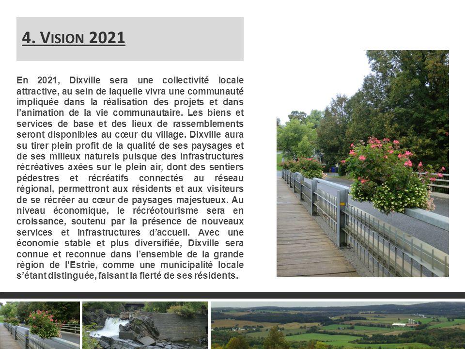 3 En 2021, Dixville sera une collectivité locale attractive, au sein de laquelle vivra une communauté impliquée dans la réalisation des projets et dans lanimation de la vie communautaire.