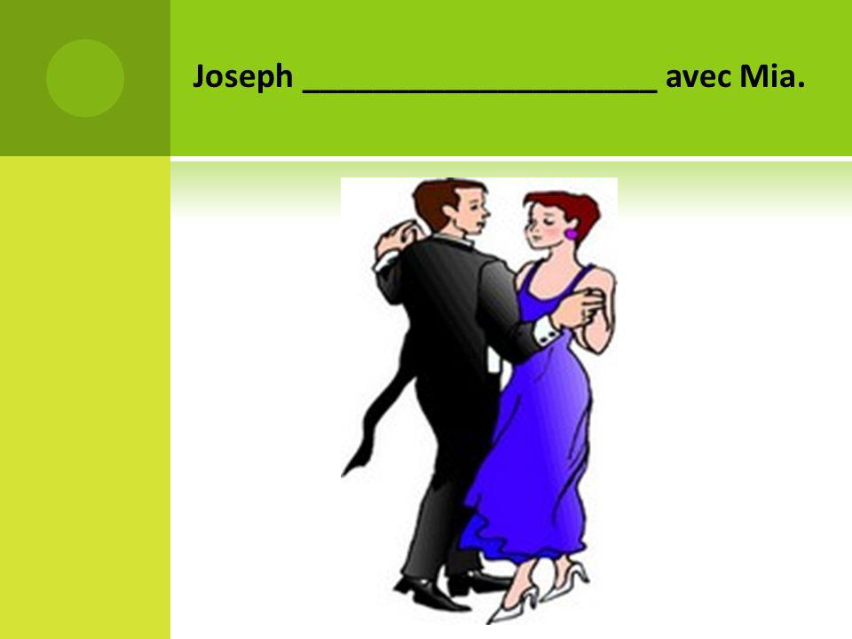 Joseph ____________________ avec Mia.