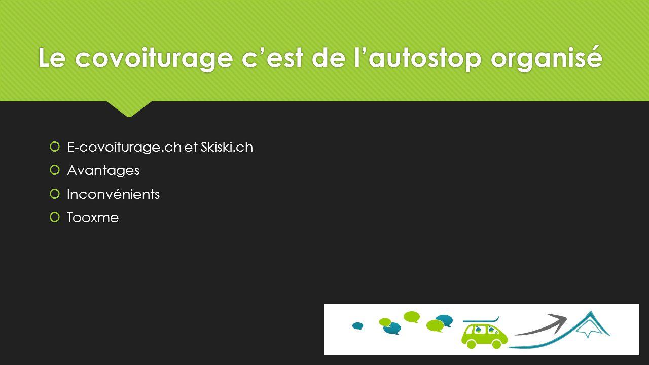 Le covoiturage cest de lautostop organisé E-covoiturage.ch et Skiski.ch Avantages Inconvénients Tooxme E-covoiturage.ch et Skiski.ch Avantages Inconvénients Tooxme