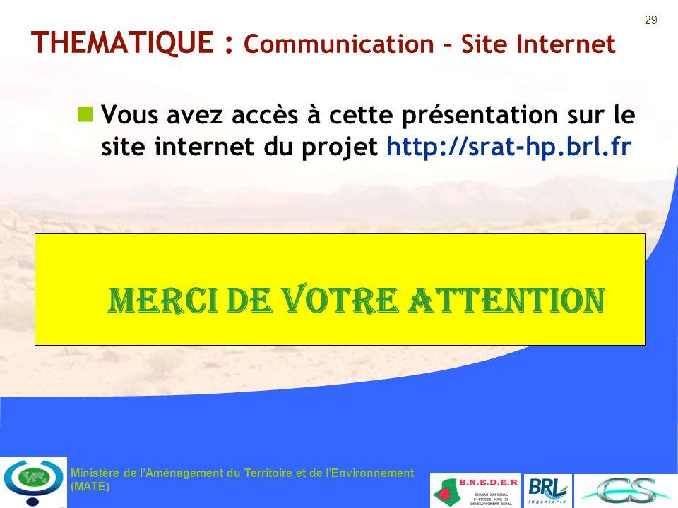 29 Ministère de lAménagement du Territoire et de lEnvironnement (MATE) THEMATIQUE : Communication – Site Internet Vous avez accès à cette présentation