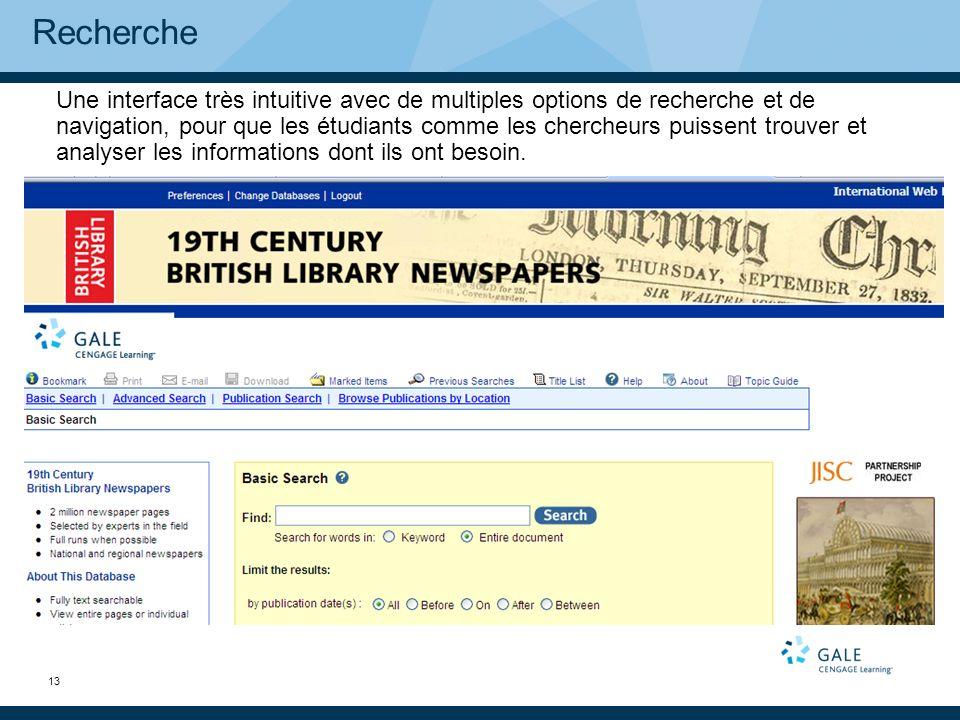 13 Recherche Une interface très intuitive avec de multiples options de recherche et de navigation, pour que les étudiants comme les chercheurs puissent trouver et analyser les informations dont ils ont besoin.