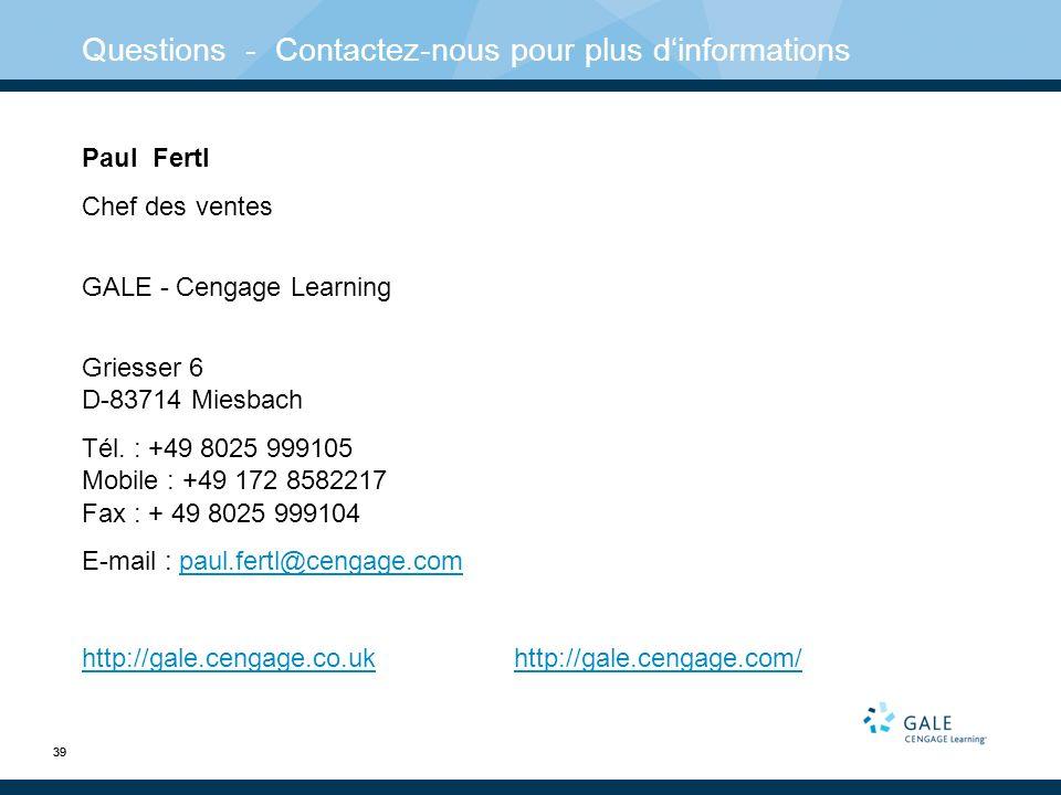 39 Questions - Contactez-nous pour plus dinformations Paul Fertl Chef des ventes GALE - Cengage Learning Griesser 6 D-83714 Miesbach Tél.