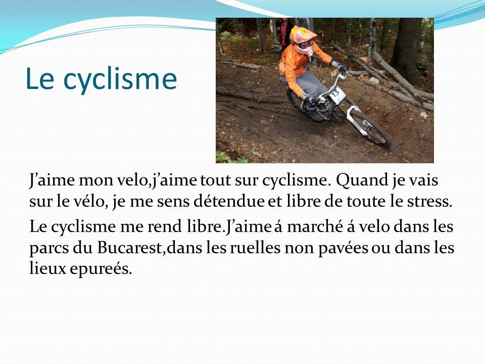 Le cyclisme Jaime mon velo,jaime tout sur cyclisme. Quand je vais sur le vélo, je me sens détendue et libre de toute le stress. Le cyclisme me rend li