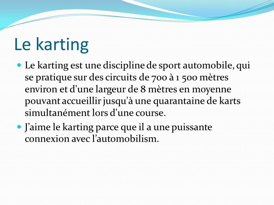 Le karting Le karting est une discipline de sport automobile, qui se pratique sur des circuits de 700 à 1 500 mètres environ et d'une largeur de 8 mèt