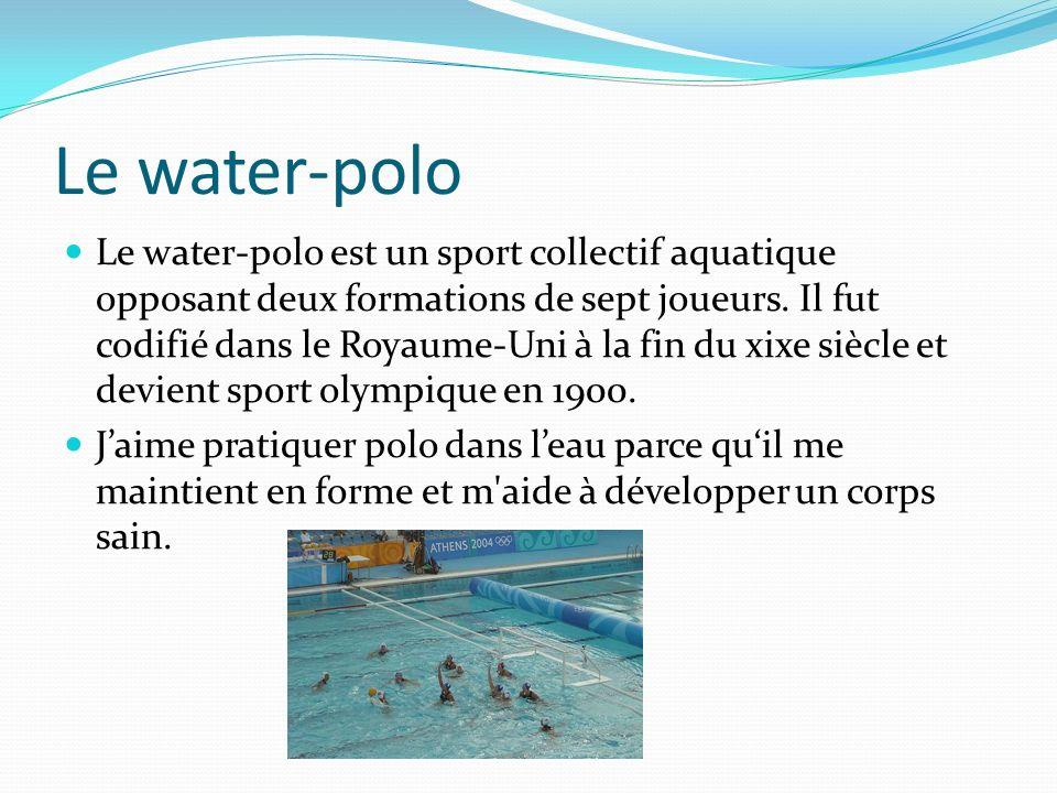 Le water-polo Le water-polo est un sport collectif aquatique opposant deux formations de sept joueurs. Il fut codifié dans le Royaume-Uni à la fin du