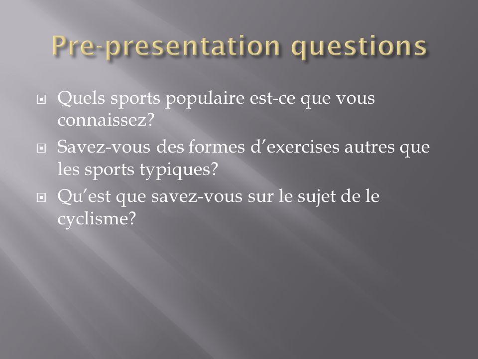 Quels sports populaire est-ce que vous connaissez? Savez-vous des formes dexercises autres que les sports typiques? Quest que savez-vous sur le sujet