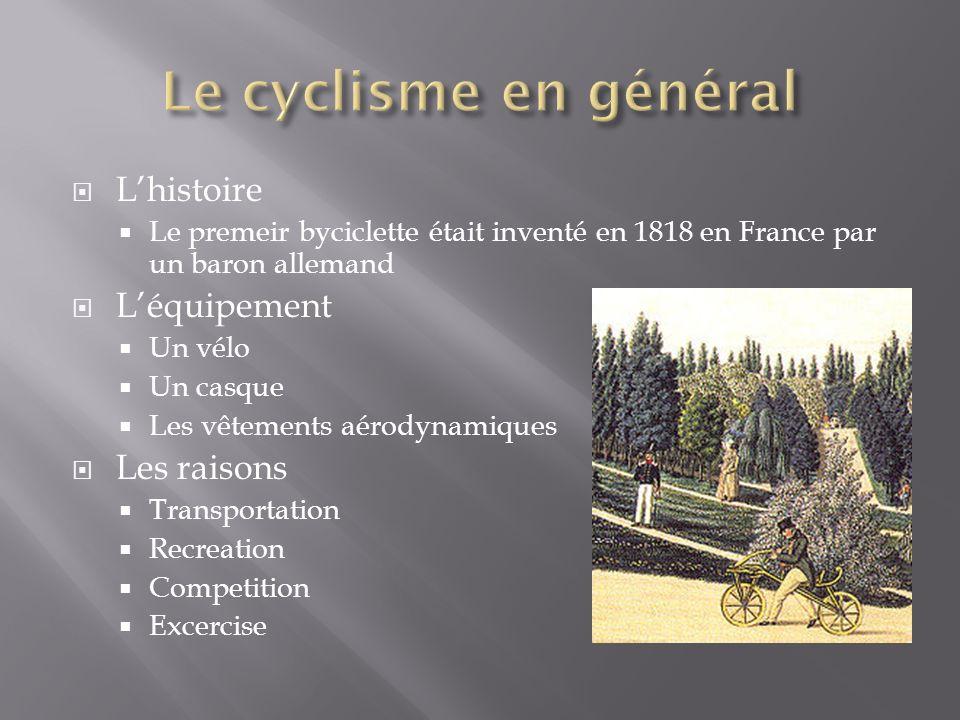 Lhistoire Le premeir byciclette était inventé en 1818 en France par un baron allemand Léquipement Un vélo Un casque Les vêtements aérodynamiques Les r