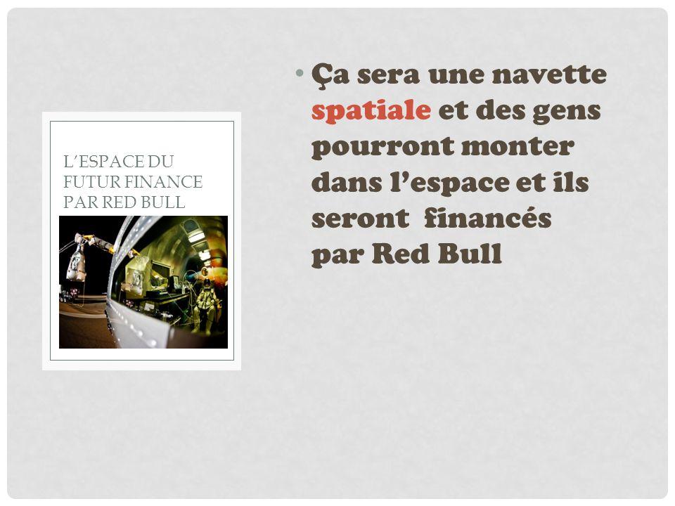 Ça sera une navette spatiale et des gens pourront monter dans lespace et ils seront financés par Red Bull LESPACE DU FUTUR FINANCE PAR RED BULL