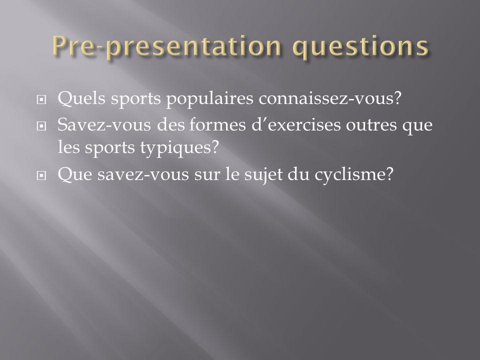 Quels sports populaires connaissez-vous? Savez-vous des formes dexercises outres que les sports typiques? Que savez-vous sur le sujet du cyclisme?