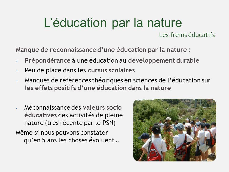 Léducation par la nature Manque de reconnaissance dune éducation par la nature : Les freins éducatifs Prépondérance à une éducation au développement d