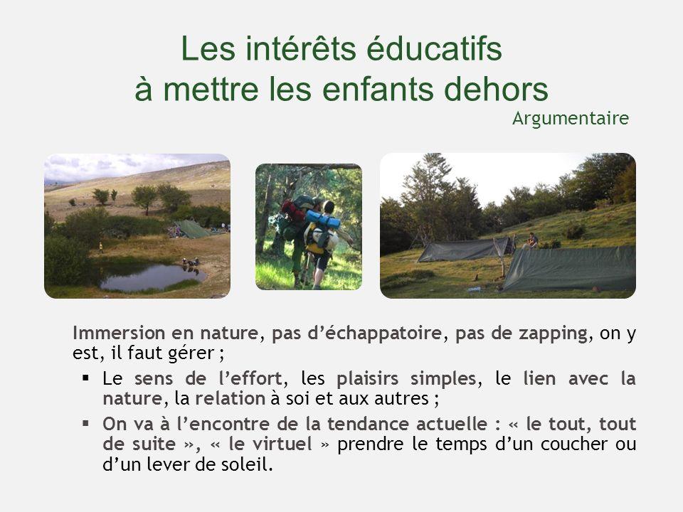 Les intérêts éducatifs à mettre les enfants dehors Immersion en nature, pas déchappatoire, pas de zapping, on y est, il faut gérer ; Le sens de leffor