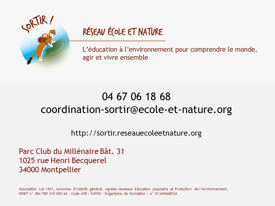 04 67 06 18 68 coordination-sortir@ecole-et-nature.org http://sortir.reseauecoleetnature.org Parc Club du Millénaire Bât. 31 1025 rue Henri Becquerel