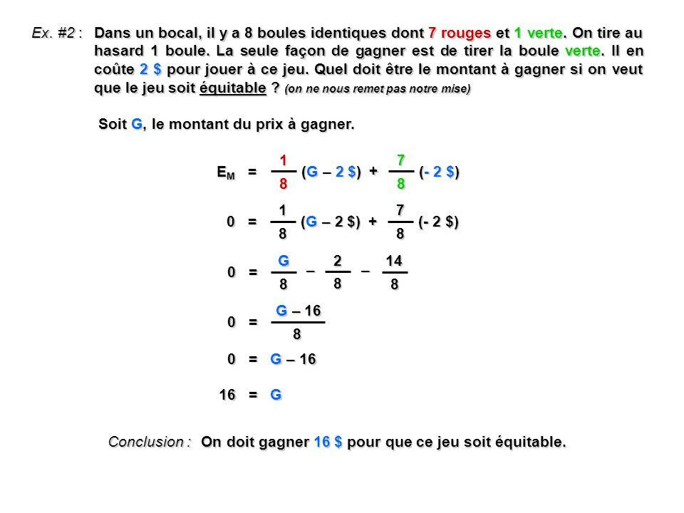 8 Ex. #2 : Dans un bocal, il y a 8 boules identiques dont 7 rouges et 1 verte. On tire au hasard 1 boule. La seule façon de gagner est de tirer la bou