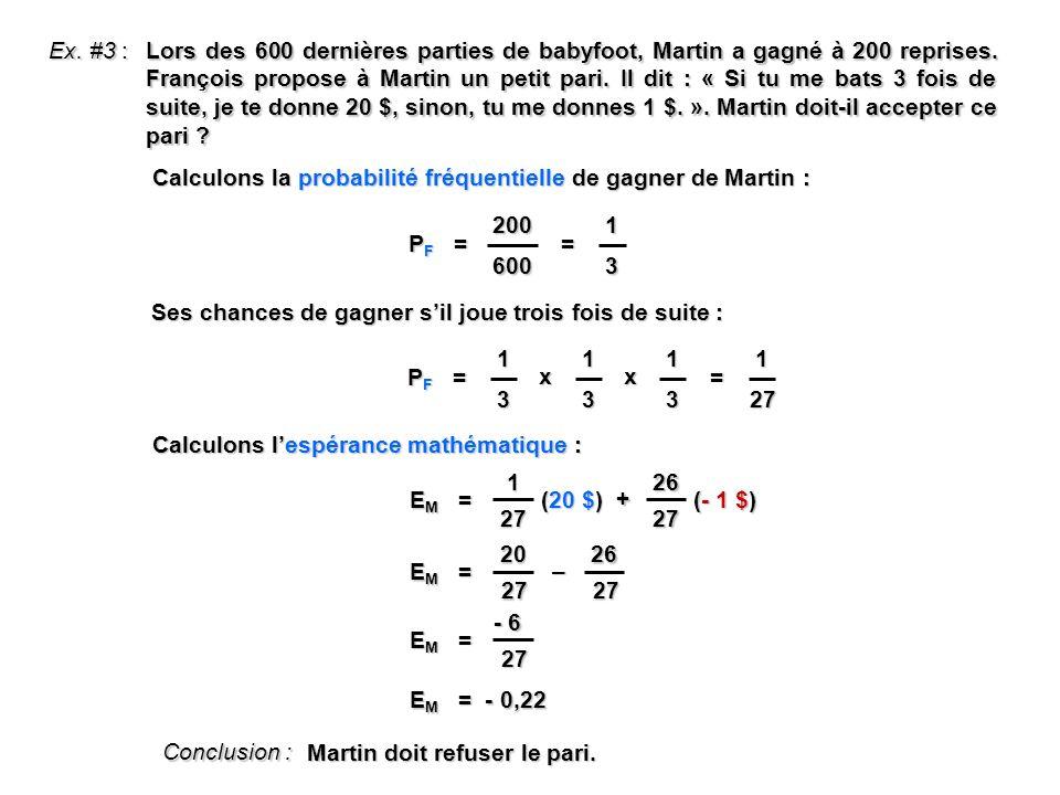 Ex. #3 : Lors des 600 dernières parties de babyfoot, Martin a gagné à 200 reprises. François propose à Martin un petit pari. Il dit : « Si tu me bats