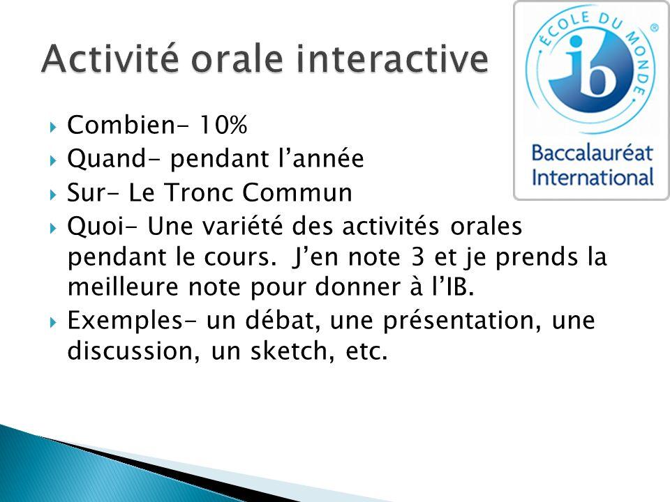 Combien- 10% Quand- pendant lannée Sur- Le Tronc Commun Quoi- Une variété des activités orales pendant le cours. Jen note 3 et je prends la meilleure