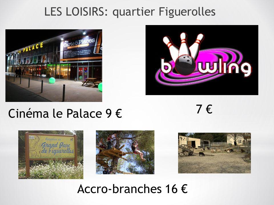 LES LOISIRS: quartier Figuerolles Cinéma le Palace 9 7 Accro-branches 16