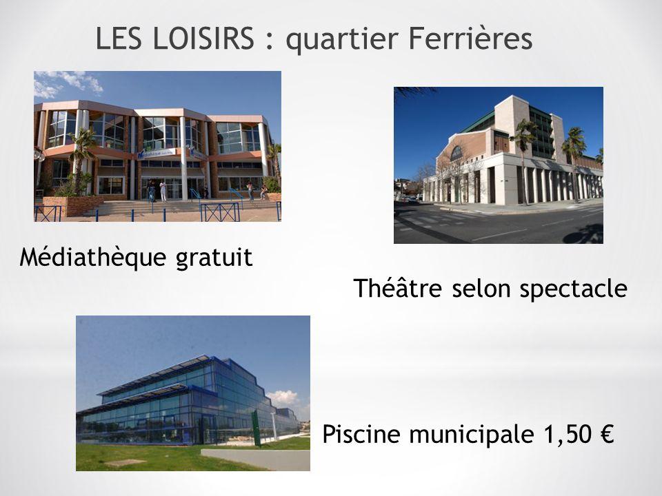 Médiathèque gratuit Piscine municipale 1,50 Théâtre selon spectacle LES LOISIRS : quartier Ferrières