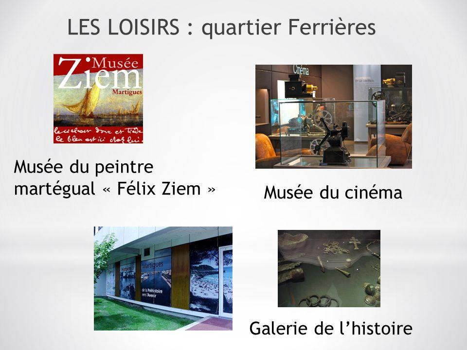 Musée du peintre martégual « Félix Ziem » Musée du cinéma Galerie de lhistoire LES LOISIRS : quartier Ferrières