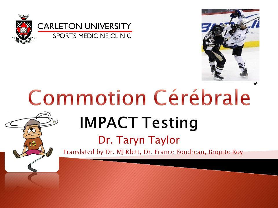 IMPACT Testing Dr. Taryn Taylor Translated by Dr. MJ Klett, Dr. France Boudreau, Brigitte Roy