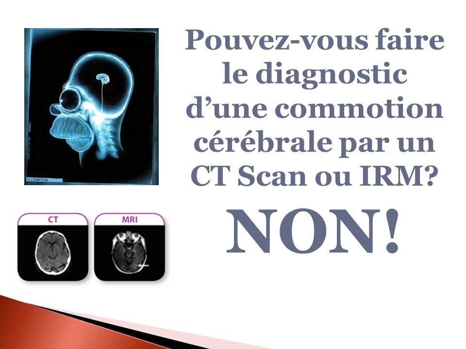 Pouvez-vous faire le diagnostic dune commotion cérébrale par un CT Scan ou IRM? NON!
