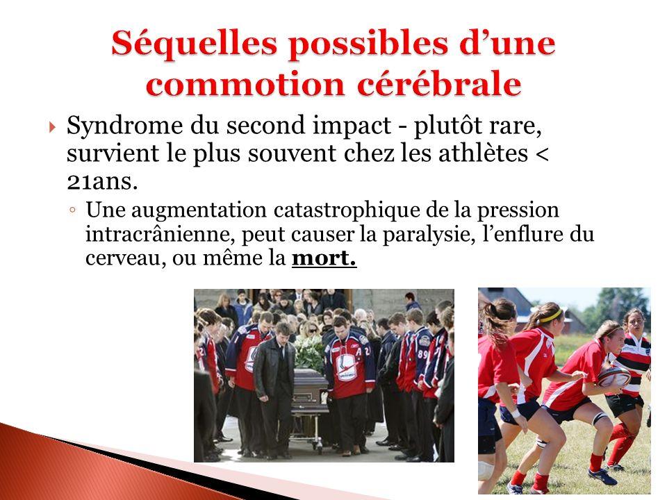 Syndrome du second impact - plutôt rare, survient le plus souvent chez les athlètes < 21ans. Une augmentation catastrophique de la pression intracrâni