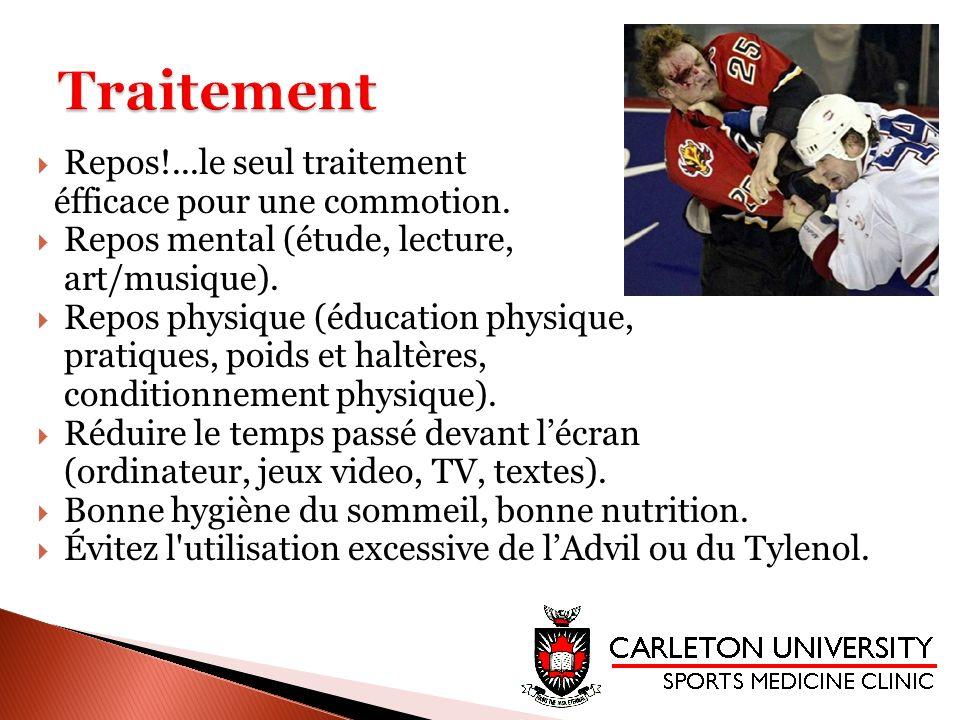 Repos!...le seul traitement éfficace pour une commotion. Repos mental (étude, lecture, art/musique). Repos physique (éducation physique, pratiques, po