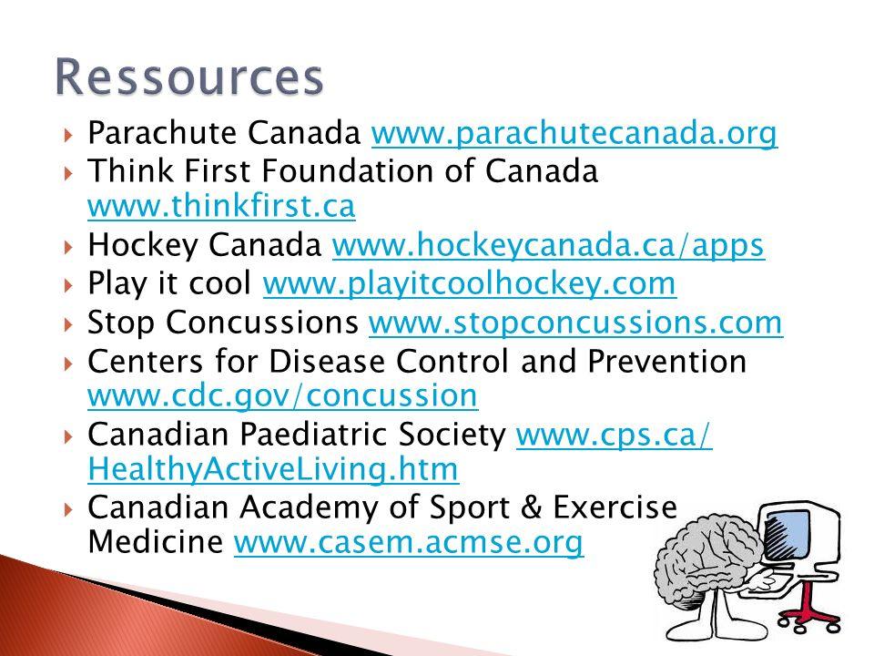 Parachute Canada www.parachutecanada.orgwww.parachutecanada.org Think First Foundation of Canada www.thinkfirst.ca www.thinkfirst.ca Hockey Canada www