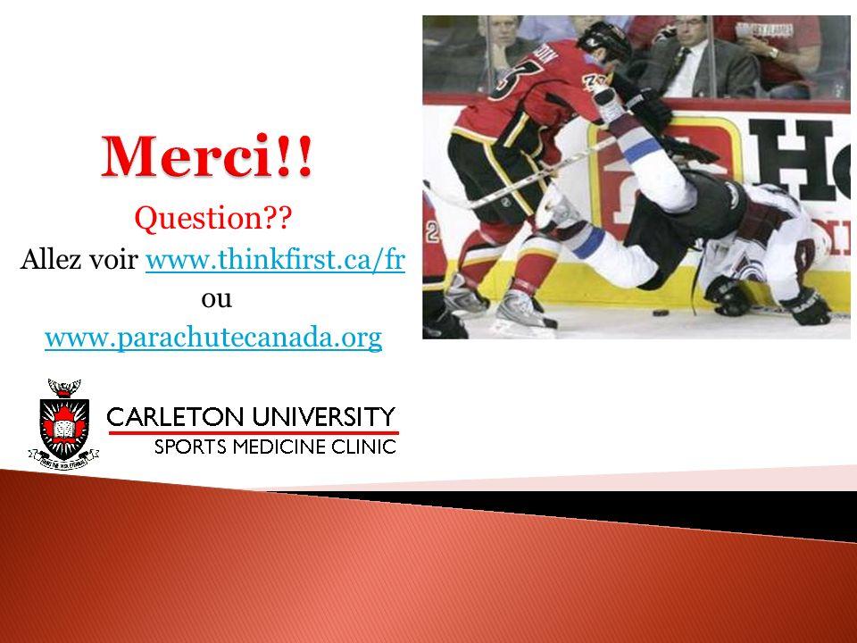 Question?? Allez voir www.thinkfirst.ca/frwww.thinkfirst.ca/fr ou www.parachutecanada.org