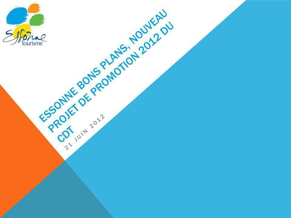 ESSONNE BONS PLANS, NOUVEAU PROJET DE PROMOTION 2012 DU CDT 21 JUIN 2012