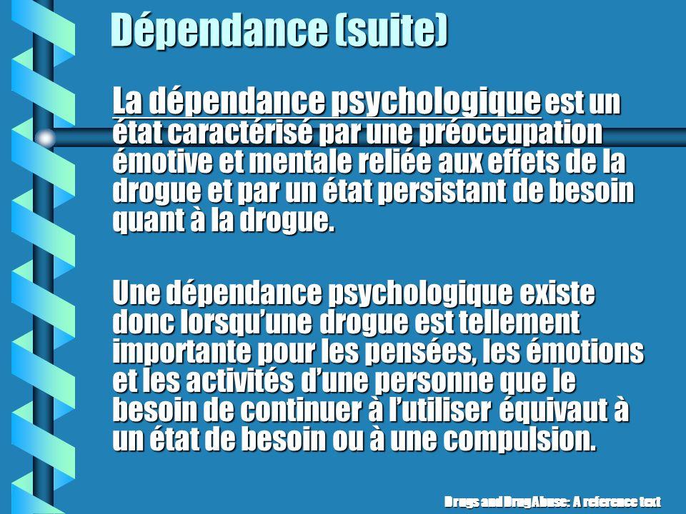 Dépendance (suite) Dans les cas extrêmes (et avec certaines drogues comme les barbituriques), les effets dun sevrage rapide peuvent mettre la vie de l